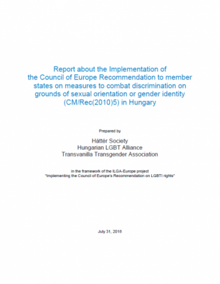 Report about the Implementation of the Council of Europe Recommendation to member states on measures to combat discrimination on grounds of sexual orientation or gender identity (CM/Rec(2010)5) in Hungary (2018)