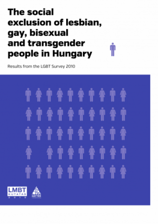 The social exclusion of lesbian, gay, bisexual and transgender people in Hungary. Results from the LGBT Survey 2010